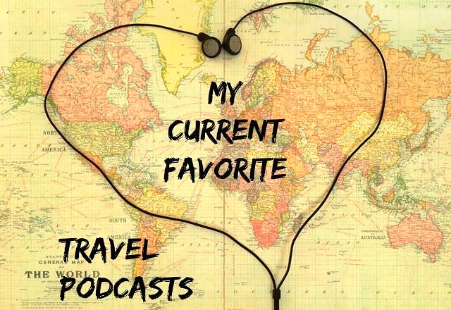 My Current Favorite Travel Podcasts